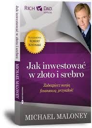 Jak inwestowac w zloto i srebroMichael Maloneyimagesbig19978 83 61008 14 9